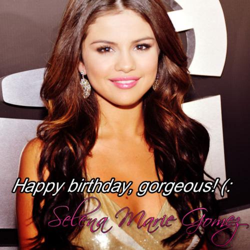 happy birthday gorgeous! selena marie gomez