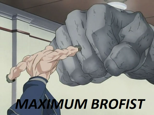 MAXIMUM BROFIST!!!!