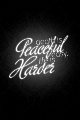 death is peaceful wasy but life is harder