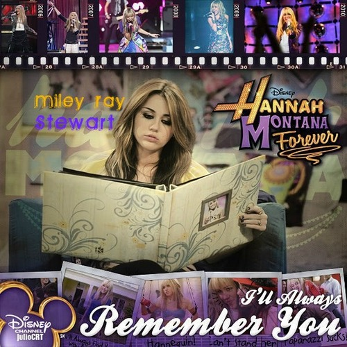Hannah and Miley I'll always remember you.