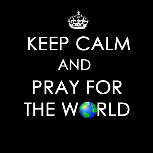 allsoppa wallpaper called Keep Calm & Pray For The World!!! 100% Real ♥