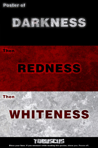 Poster of Darkness then Redness then Whiteness!