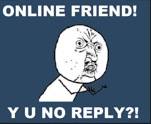 Y U NO REPLY?!