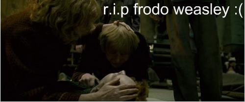 R.I.P Frodo Weasley