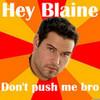 BLAINE Calm it bro SmallFrySAYWHAT photo