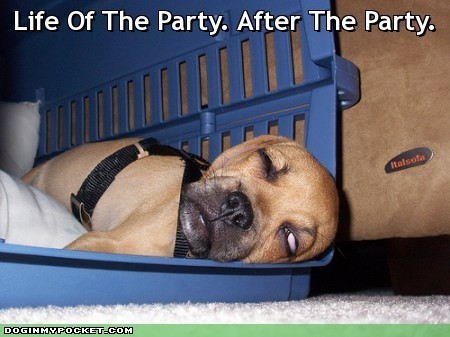 Life of the party,After the party :D