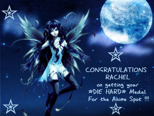 CONGRATULATIONS RACHEL on getting your DIE HARD Medal for the anime Spot !