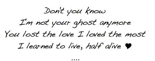 Don't toi Know I'm Not Your Ghost Anymore...