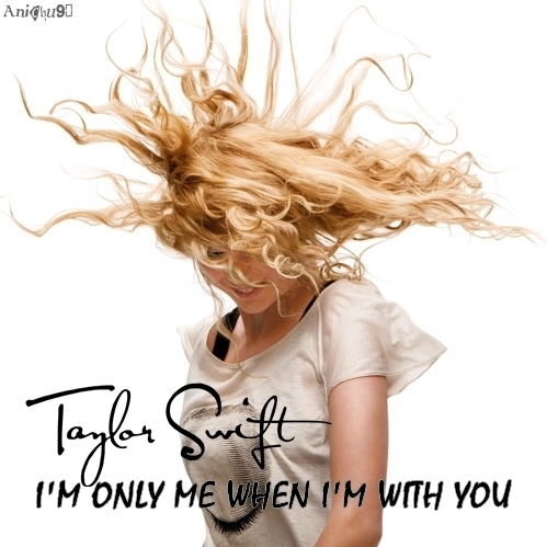 Taylor nhanh, swift - I'm Only Me When I'm with bạn [My FanMade Single Cover]
