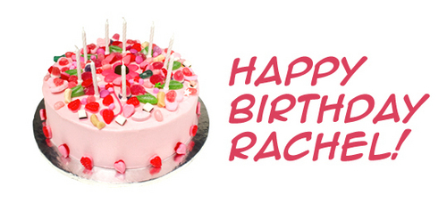 HAPPY BIRTHDAY SWEET RACHEL ♥♥♥♥♥