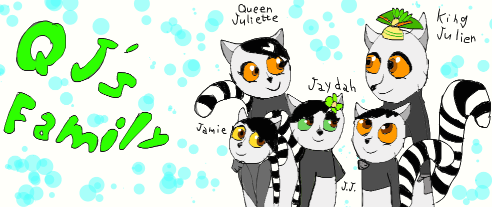 Queen Juliette' s family :)