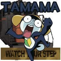 Tamama: Watch Your Step