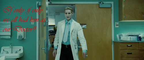 If only,if only we all had Dr.Carlisle Cullen as our doctor
